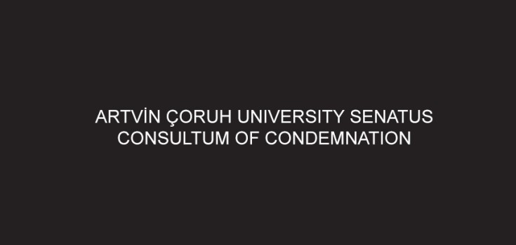 ARTVİN ÇORUH UNIVERSITY SENATUS CONSULTUM OF CONDEMNATION