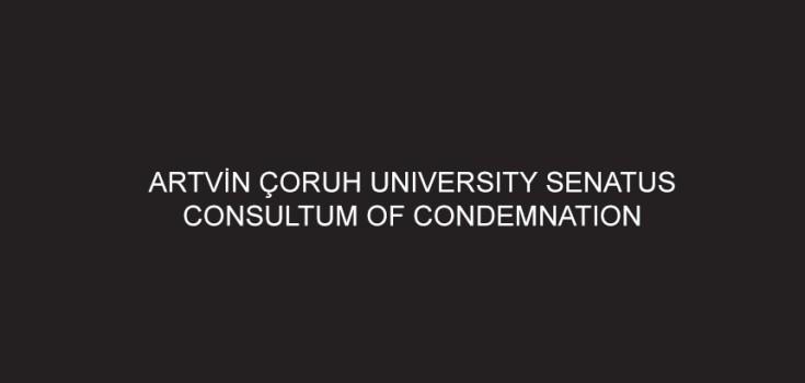 ARTVİNÇORUH UNIVERSITY SENATUS CONSULTUM OF CONDEMNATION